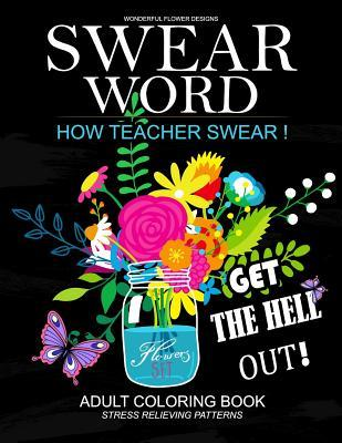 How Teacher Swear Swear Words Adults Coloring Book: A Hilarious Books for Adults