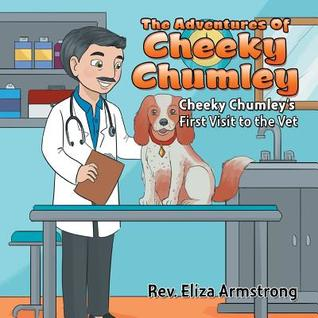 The Adventures of Cheeky Chumley: Cheeky Chumley's First Visit to the Vet
