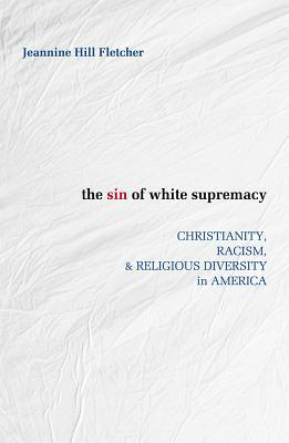 The Sin of White Supremacy: Christianity, Racism, and Religious Diversity in America