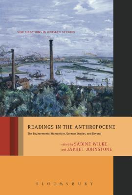 Readings in the Anthropocene: The Environmental Humanities, German Studies, and Beyond