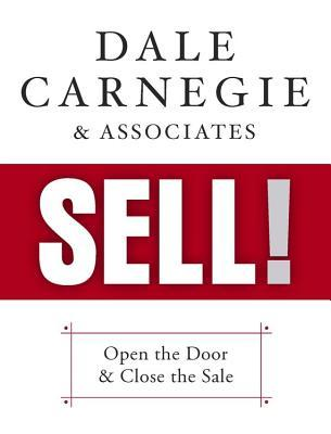 Dale Carnegie & Associates' Sell: Open the Door and Close the Sale