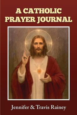 A Catholic Prayer Journal: Gift for Confirmation, Christmas, Easter, Birthday, Father's Day, Graduation