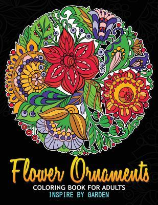 Flower Ornaments Adult Coloring Books: An Adult Coloring Book for Grown-Up