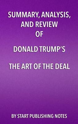 Summary, Analysis, and Review of Donald Trump's the Art of the Deal