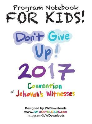 For Kids! Don't Give Up 2017 Regional Convention of Jehovah's Witnesses Program Notebook Keepsake