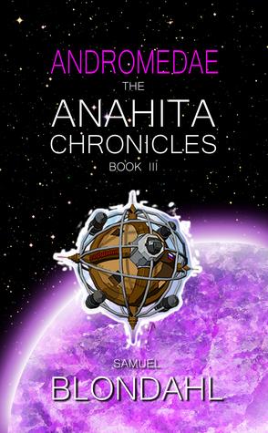 The Anahita Chronicles (Book III Andromedae)