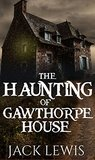 The Haunting of Gawthorpe House: 'The Haunting of' Series - Book 2