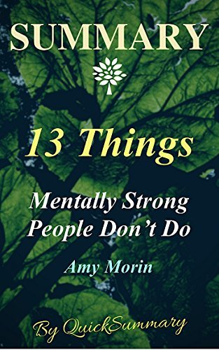 Summary - 13 Things Mentally Strong People Don't Do: By Amy Morin - Take Back Your Power, Embrace Change, Face Your Fears, and Train Your Brain for Happiness ... - A Summary - Book, Paperback, Hardcover)