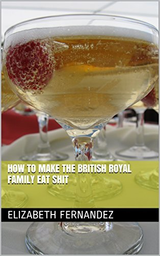 How To Make The British Royal Family Eat Shit