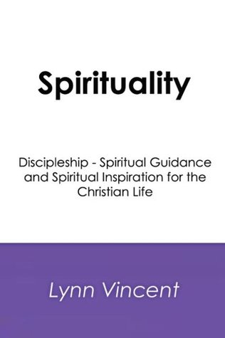 Spirituality: Discipleship - Spiritual Guidance and Spiritual Inspiration for the Christian Life