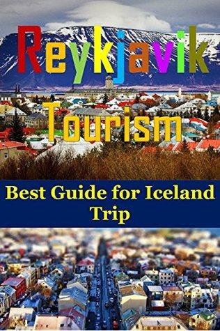 Reykjavik Tourism : Best Guide for Iceland Trip(lonely planet iceland, reykjavik travel,iceland book,iceland hiking,reykjavik iceland,iceland tourism,travel ... iceland,reykjavik guide book,lonely planet)