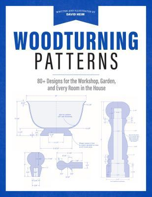 Woodturning Patterns: 80+ Designs for the Workshop, Garden, and Every Room in the House