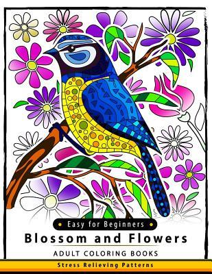 Blossom and Flowers Adult Coloring Book Easy for Beginner: Flower and Floral for Kids, Teen, Adults and Seniors