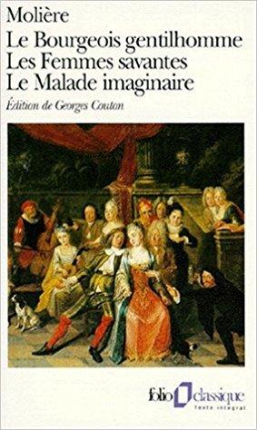 Le Bourgeois Gentilhomme / Les Femmes Savantes / Le Malade Imaginaire