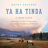 Ya Ha Tinda: A Home Place - Celebrating 100 Years of the Canadian Government's Only Working Horse Ranch