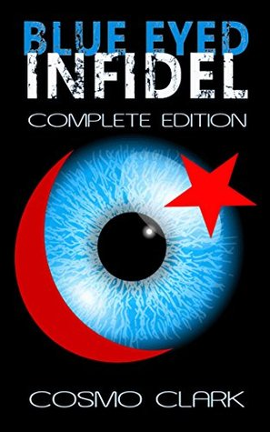 Blue Eyed Infidel: The controversial thriller about Islamic Extremism and civil war in London and the United Kingdom! (Fire, Ashes and Rebirth Book 1)
