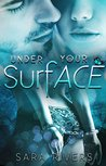 Under Your Surface by Sara Rivers