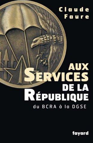 Aux Services de la République: du BCRA à la DGSE