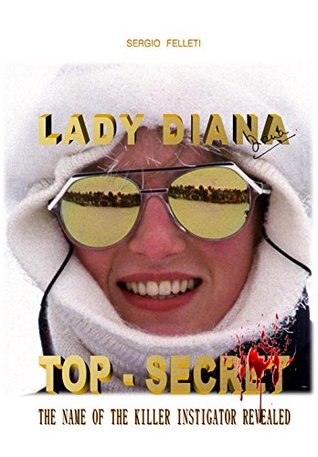 LADY DIANA TOP-SECRET: THE NAME OF THE KILLER INSTIGATOR REVEALED (SECOND EDITION Book 2)