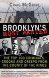 Brooklyn's Most Wanted: The Top 100 Criminals, Crooks and Creeps from the County of the Kings