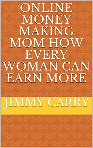 Online Money Making Mom How Every Woman Can Earn More