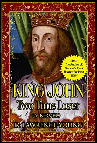 King John: Two Time Loser (A Novel)
