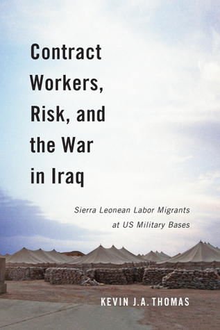 Contract Workers, Risk, and the War in Iraq: Sierra Leonean Labor Migrants at US Military Bases