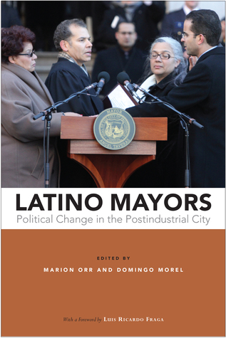 Latino Mayors: Political Change in the Postindustrial City