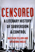 Censored: A Literary History of Subversion and Control