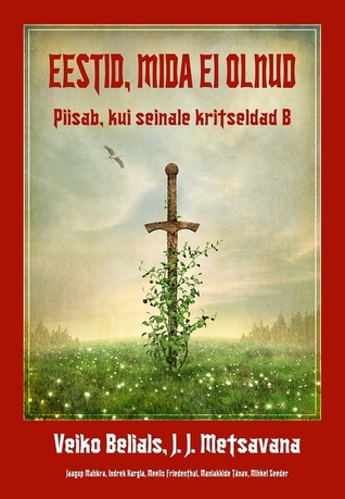 Eestid, mida ei olnud. 6. raamat. Piisab, kui seinale kritseldad B