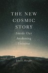 The New Cosmic Story by John F. Haught