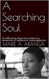 A Searching Soul: A collection of Poems written especially in moments of sadness and contemplation
