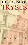 The House of Trysts by Lucy White