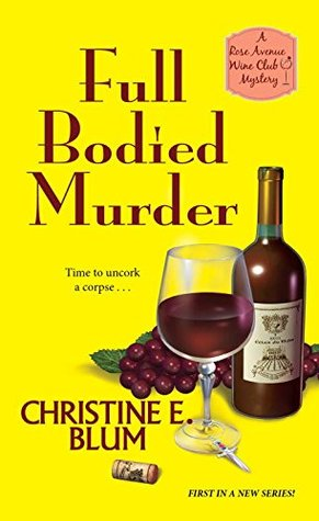 Full Bodied Murder (Rose Avenue Wine Club Mystery #1)