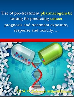 """""""Use of pre-treatment pharmacogenetic testing for predicting cancer prognosis and treatment exposure, response and toxicity""""...."""