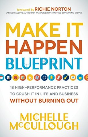 make-it-happen-blueprint-18-high-performance-practices-to-crush-it-in-life-and-business-without-burning-out