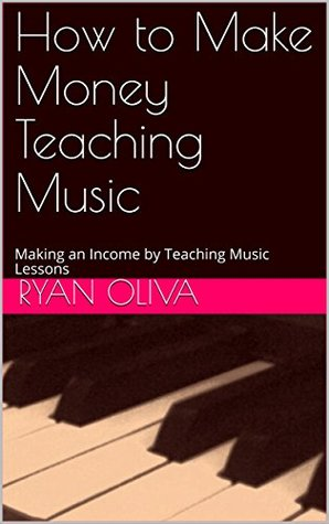 How to Make Money Teaching Music: Making an Income by Teaching Music Lessons