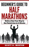 Beginner's Guide to Half Marathons: Walk or Run Your Way to the Finish Line in just 12 weeks