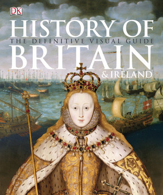 History of britain & ireland: the definitive visual guide by R.G. Grant
