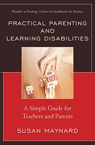 Practical Parenting and Learning Disabilities: A Simple Guide for Teachers and Parents (Wrinkles in Teaching: A Series of Guidebooks for Teachers)