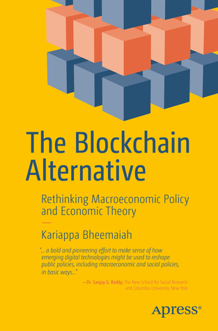 The Blockchain Alternative - Rethinking Macroeconomic Policy and Economic Theory