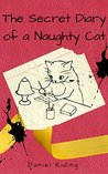 The Secret Diary of a Naughty Cat by Daniel Riding