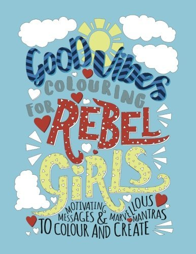 Good Vibes Colouring For Rebel Girls: Motivating Messages & Marvellous Mantras To Colour & Create