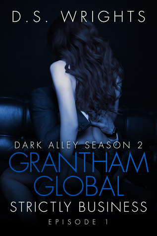 Grantham Global Strictly Business (Grantham Global #1) (Dark Alley Season 2.1) by D.S. Wrights