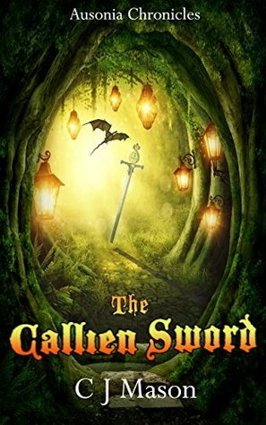 The Callien Sword: Other-Wordly, Magical, Fantasy Adventure, Treasure Hunt for Middle Grade children 9 years and older (Ausonia Chronicles Book 1)