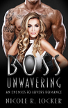 Boss Unwavering: An Enemies to Lovers Romance