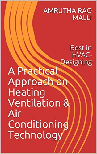 A Practical Approach on Heating Ventilation & Air Conditioning Technology: Best in HVAC-Designing