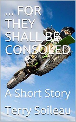 ... FOR THEY SHALL BE CONSOLED: A Short Story Descarga el libro gratis en pdf