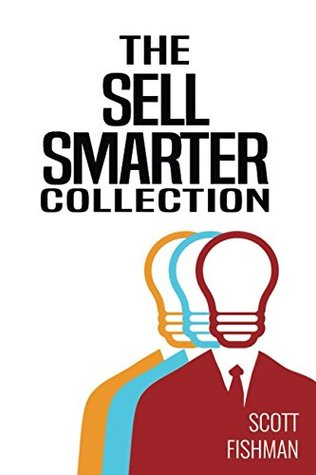 The Sell Smarter Collection by Scott Fishman
