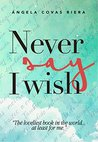 Never say I wish: The loveliest book in the world... at least for me.